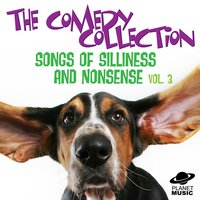 The Comedy Collection: Songs of Silliness and Nonsense, Vol. 3 — The Hit Co.