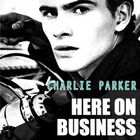 Here On Business — Джордж Гершвин, Charlie Parker