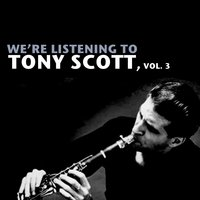 We're Listening to Tony Scott, Vol. 3 — Tony Scott