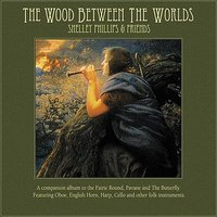 The Wood Between the Worlds — Shira Kammen, William Coulter, Neal Hellman, Chris Norman, Shelley Phillips and Friends, Deby Benton Grosjean