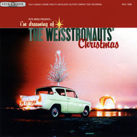 I'm Dreaming of the Weisstronauts' Christmas — The Weisstronauts