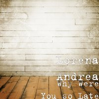 Why Were You so Late — Lorena Andrea
