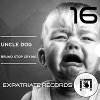 Bruno Stop Crying — Uncle Dog