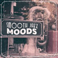 Smooth Jazz Moods — Jazz Lounge, Chillout, Bar Lounge, Bar Lounge|Chillout|Jazz Lounge