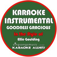 Goodness Gracious (In the Style of Ellie Goulding) - Single — Karaoke All Hits
