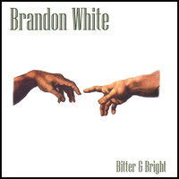 Bitter & Bright — Brandon White
