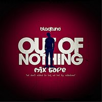 Out of Nothing Mixtape — Blaqtune