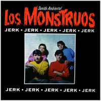 Jerk — Los Monstruos
