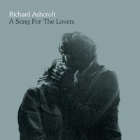 A Song For The Lovers — Richard Ashcroft