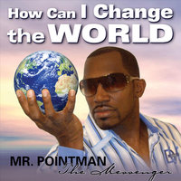 How Can I Change the World (feat. Verde the Jamacian) — Mr Pointman feat. Verde