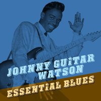 "Essential Blues — Johnny Guitar Watson, Johnny ""Guitar"" Watson"