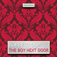 The Boy Next Door — Bobby Troup