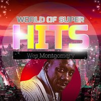 World of Super Hits — Wes Montgomery, The Montgomery Brothers
