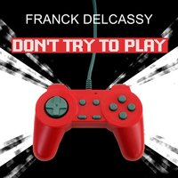 Don't Try to Play — Franck Delcassy