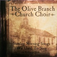 Sunday Morning Songs We Used to Sing, Vol. 2 — The Olive Branch Church Choir
