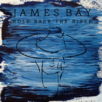 Hold Back The River — James Bay