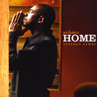We Have A Home — Stephen Newby