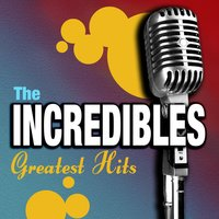 Greatest Hits — The Incredibles