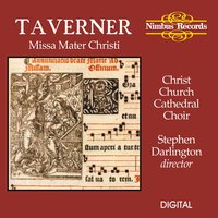 Taverner: Missa Mater Christi — Stephen Darlington, Christ Church Catherdral Choir, John Taverner
