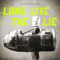 Long Live the Lie — Big Phony