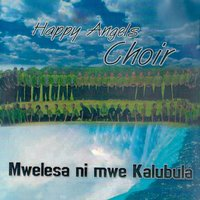 Mwelesa Ni Mwe Kalubula — Happy Angels Choir