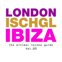 London - Ischgl - Ibiza Vol.03 — London - Ischgl - Ibiza
