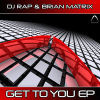 Get To You EP — DJ Rap, Brian Matrix, Dj Rap & Brian Matrix Feat. Dustin Allen