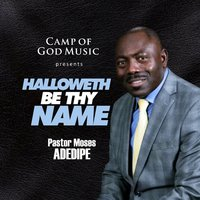 Halloweth Be Thy Name — Pastor Moses Adedipe
