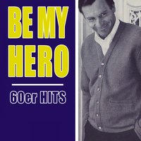 Be My Hero - 60er Hits — сборник