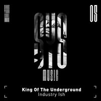 Industry Ish — King Of The Underground