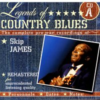 Legends Of Country Blues: The Complete Pre-War Recordings Of Skip James (Disc A) — Skip James