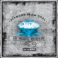 Diamond from Coal - The Remixes — My Silent Bravery
