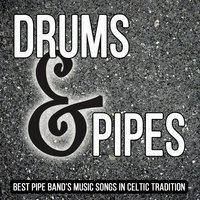 Drums & Pipes: Best Pipe Band's Music Songs in Celtic Tradition — World Sessions