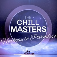 Halfway to Paradise — The Chill Masters