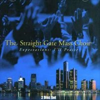 Expectations: I'll Praise — The Straight Gate Mass Choir