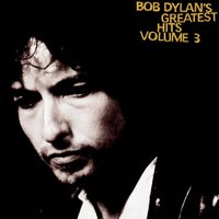 Greatest Hits Volume 3 — Bob  Dylan