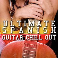 Ultimate Spanish Guitar Chill Out — Guitar Song, Spanish Guitar Chill Out, Ultimate Guitar Chill Out, Ultimate Guitar Chill Out|Guitar Song|Spanish Guitar Chill Out