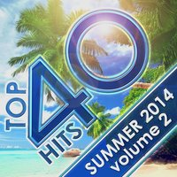 Top 40 Hits Summer 2014, Vol. 2 — сборник