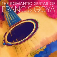 The Romantic Guitar of Francis Goya — Francis Goya