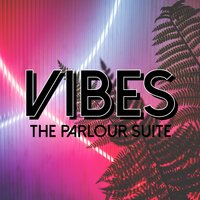 Vibes — The Parlour Suite