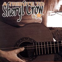 A Tribute To Sheryl Crow — Various Artists - Sheryl Crow Tribute