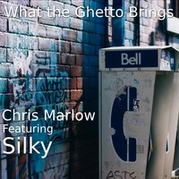 What the Ghetto Brings — Silky, Chris Marlow