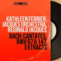 Bach: Cantates, BWV 67 & 147, Extracts — Kathleen Ferrier, Jacques Orchestra, Reginald Jacques, Иоганн Себастьян Бах