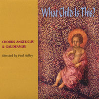 What Child Is This? Directed by Paul Halley — Chorus Angelicus and Gaudeamus