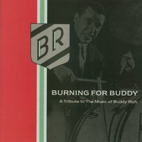 Burning For Buddy - A Tribute To The Music Of Buddy Rich — Burning For Buddy - A Tribute To The Music Of Buddy Rich