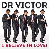 I Believe in Love! — Dr Victor (Gallo)