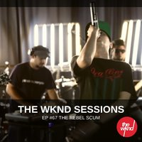 The Wknd Sessions Ep. 67: The Rebel Scum — The Rebel Scum