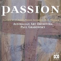 Passion: Inspired by J.S. Bach's Passion according to St. Matthew — John Rodgers, Paul Grabowsky, Christine Sullivan, Niko Schäuble, Australian Art Orchestra, Doug de Vries