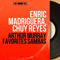 Arthur Murray Favorites Sambas — Enric Madriguera, Chuy Reyes