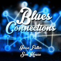 Blues Connections — Son House, Jesse Fuller, Jesse Fuller|Son House